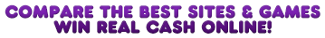 Compare The Best Casino Sites & Games - Win Real Cash Online!